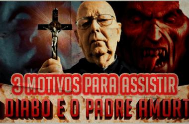 3 MOTIVOS PARA VOCÊ ASSISTIR O DIABO E O PADRE AMORTH